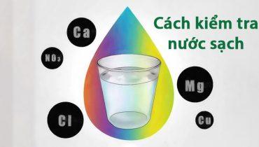 Cách kiểm tra nguồn nước có sạch hay không? có uống được không, chuẩn?