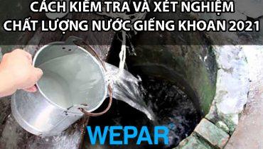 Cách kiểm tra và xét nghiệm chất lượng nước giếng khoan 2021
