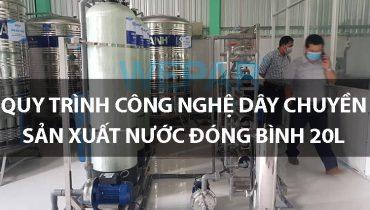 Quy trình công nghệ dây chuyền sản xuất nước đóng bình 20l