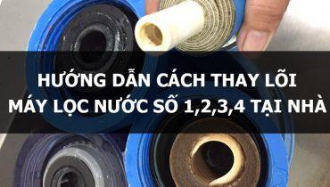 Hướng dẫn cách thay lõi máy lọc nước số 1,2,3,4 tại nhà