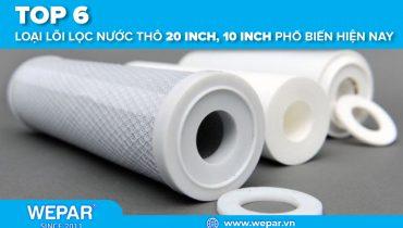 Top 6 loại lõi lọc nước thô 20 inch, 10 inch phổ biến hiện nay